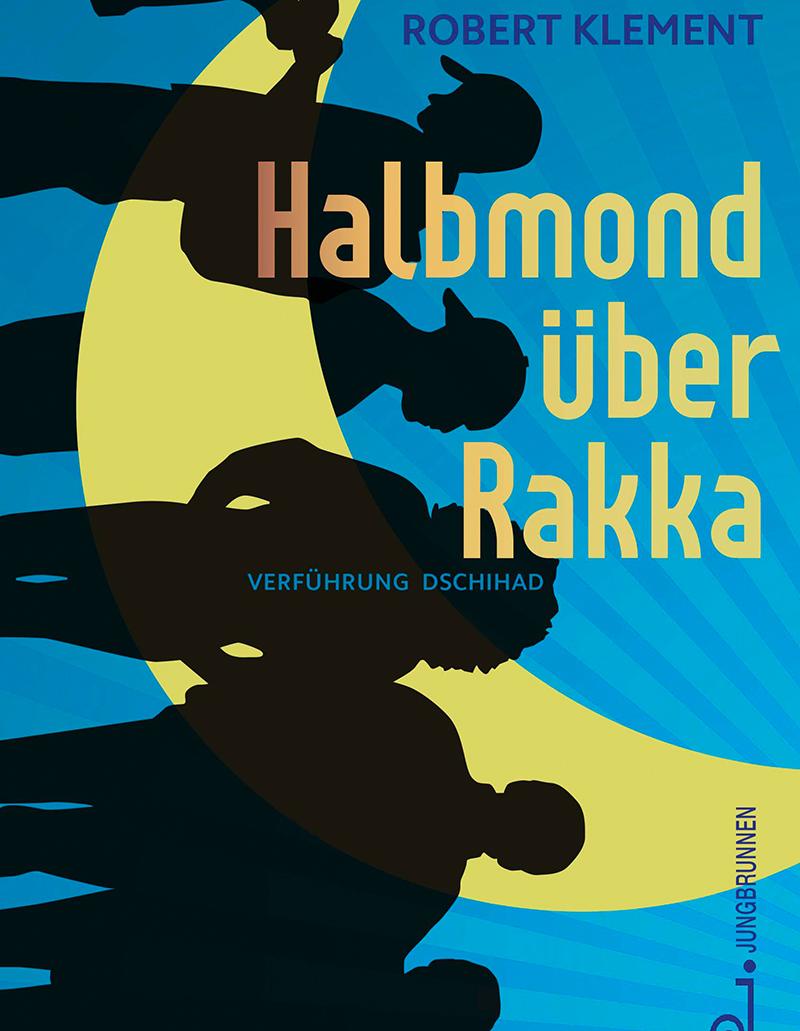 Halbmond über Rakka – Verführung Dschihad © Verlag Jungbrunnen